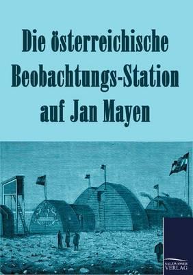 Die Osterreichische Beobachtungs-Station Auf Jan Mayen 1882-1883 (Paperback)
