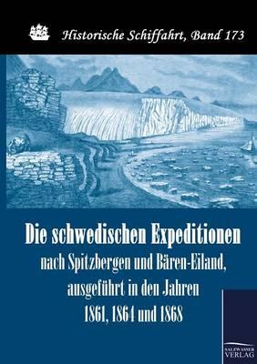 Die Schwedischen Expeditionen Nach Spitzbergen Und Baren-Eiland, Ausgefuhrt in Den Jahren 1861, 1864 Und 1868 (Paperback)