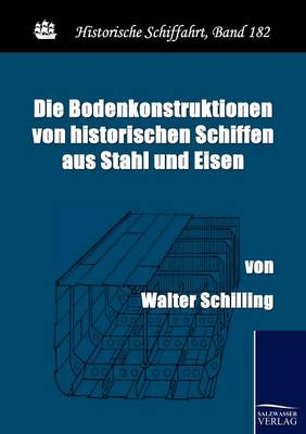 Die Bodenkonstruktionen Von Historischen Schiffen Aus Stahl Und Eisen (Paperback)