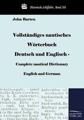 Vollstandiges Nautisches Worterbuch Deutsch Und Englisch - Complete Nautical Dictionary English and German (Paperback)
