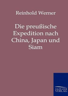 Die Preussische Expedition Nach China, Japan Und Siam (Paperback)