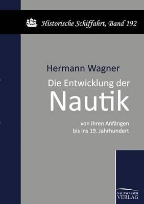 Die Entwicklung Der Nautik Von Ihren Anfangen Bis Ins 19. Jahrhundert (Paperback)