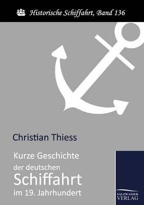 Kurze Geschichte Der Deutschen Schiffahrt Im 19. Jahrhundert (Paperback)