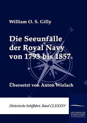 Die Seeunfalle Der Royal Navy Von 1793 Bis 1857 (Paperback)