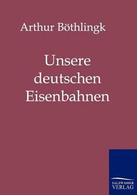 Unsere Deutschen Eisenbahnen (Paperback)