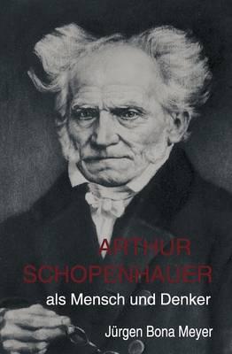 Arthur Schopenhauer ALS Mensch Und Denker (Paperback)