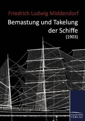 Bemastung Und Takelung Der Schiffe (1903) (Paperback)