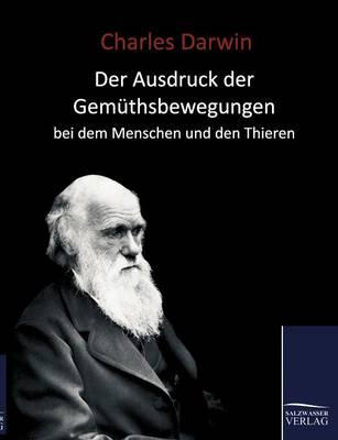 Der Ausdruck Der Gemuthsbewegungen Bei Dem Menschen Und Den Thieren (1877) (Paperback)