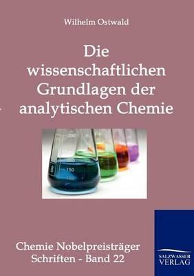 Die Wissenschaftlichen Grundlagen Der Analytischen Chemie (Paperback)