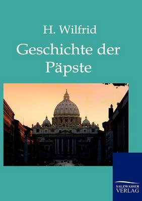 Die Geschichte Der Papste Auf Grund Der Hervorragendsten Geschichtswerke (Paperback)