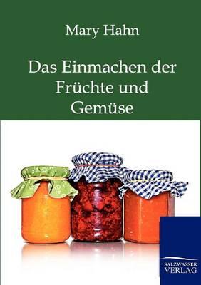 Das Einmachen Der Fruchte Und Gemuse Mit Und Ohne Apparat (Paperback)