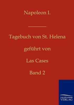Napoleon I. - Tagebuch Von St. Helena (Paperback)