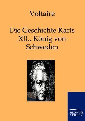 Die Geschichte Karls XII., Konigs Von Schweden (Paperback)