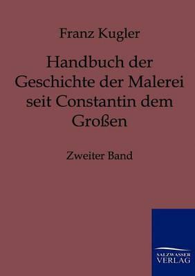 Handbuch Der Geschichte Der Malerei Seit Constantin Dem Groen (Paperback)