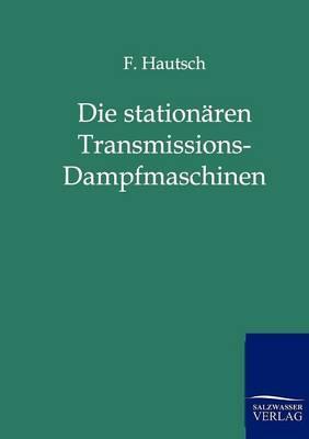 Die Stationaren Transmissions-Dampfmaschinen (Paperback)