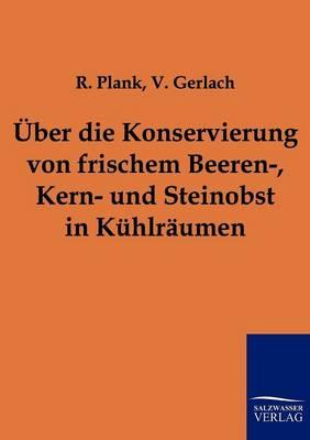 Uber Die Konservierung Von Frischem Beeren-, Kern- Und Steinobst in Kuhlraumen (Paperback)