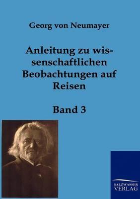 Anleitung Zu Wissenschaftlichen Beobachtungen Auf Reisen (Paperback)