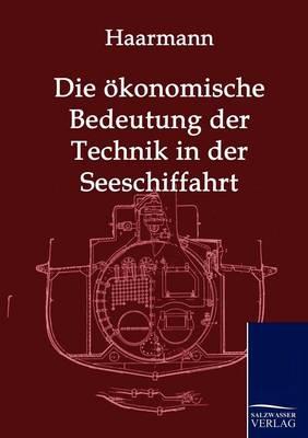 Die Okonomische Bedeutung Der Technik in Der Seeschiffahrt (Paperback)