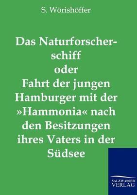 Das Naturforscherschiff Oder Fahrt Der Jungen Hamburger Mit Der Hammonia Nach Den Besitzungen Ihres Vaters in Der Sudsee (Paperback)