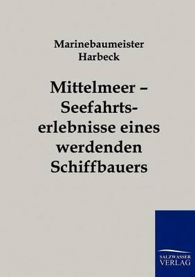 Mittelmeer - Seefahrtserlebnisse Eines Werdenden Schiffbauers (Paperback)