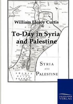 To-Day in Syria and Palestine (Paperback)