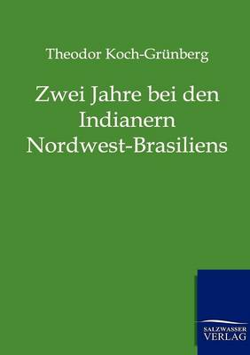 Zwei Jahre Bei Den Indianern Nordwest-Brasiliens (Paperback)