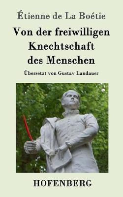 Von Der Freiwilligen Knechtschaft Des Menschen (Paperback)