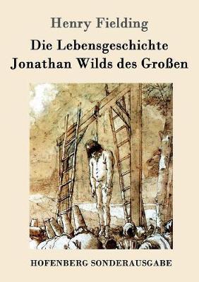 Die Lebensgeschichte Jonathan Wilds Des Groen (Paperback)