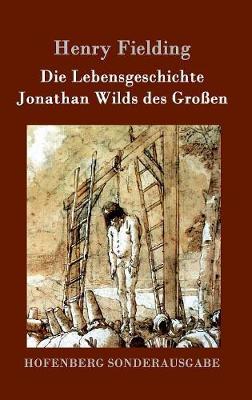 Die Lebensgeschichte Jonathan Wilds Des Groen (Hardback)