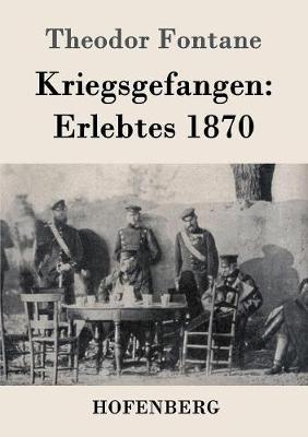 Kriegsgefangen: Erlebtes 1870 (Paperback)