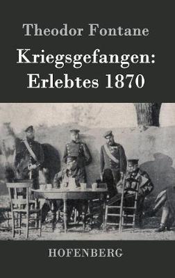 Kriegsgefangen: Erlebtes 1870 (Hardback)