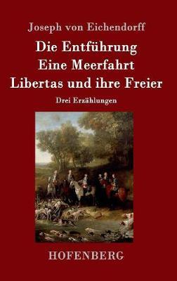 Die Entfuhrung / Eine Meerfahrt / Libertas Und Ihre Freier (Hardback)