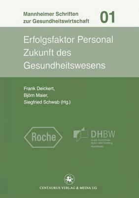 Erfolgsfaktor Personal: Zukunft Des Gesundheitswesens - Mannheimer Schriften Zur Gesundheitswirtschaft 1 (Paperback)