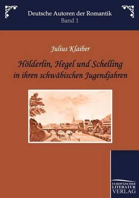H Lderlin, Hegel Und Schelling in Ihren Schw Bischen Jugendjahren (Paperback)