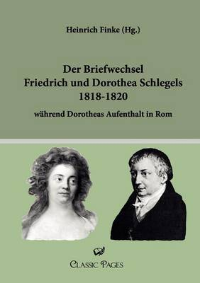Der Briefwechsel Friedrich Und Dorothea Schlegels 1818-1820 (Paperback)