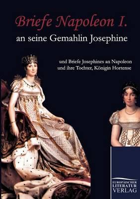 Briefe Napoleon I. an Seine Gemahlin Josephine (Paperback)