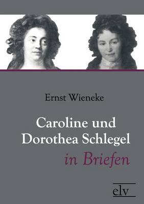 Caroline Und Dorothea Schlegel in Briefen (Paperback)