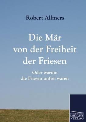 Die M R Von Der Freiheit Der Friesen (Paperback)
