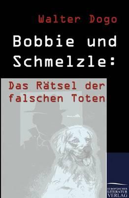 Bobbie Und Schmelzle: Das R Tsel Der Falschen Toten (Paperback)