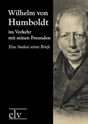 Wilhelm Von Humboldt Im Verkehr Mit Seinen Freunden (Paperback)
