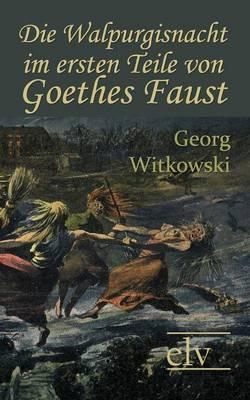 Die Walpurgisnacht Im Ersten Teile Von Goethes Faust (Paperback)