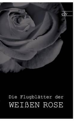 Die Flugbl Tter Der Wei En Rose (Paperback)