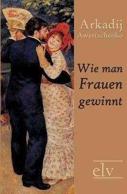 Wie Man Frauen Gewinnt (Paperback)