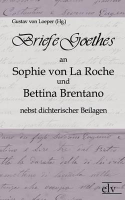 Briefe Goethes an Sophie Von La Roche Und Bettina Brentano Nebst Dichterischen Beilagen (Paperback)