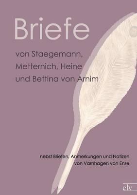 Briefe Von Staegemann, Metternich, Heine Und Bettina Von Arnim (Paperback)