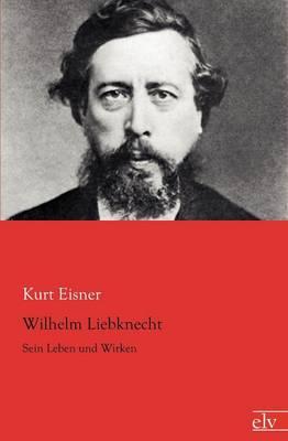 Wilhelm Liebknecht (Paperback)