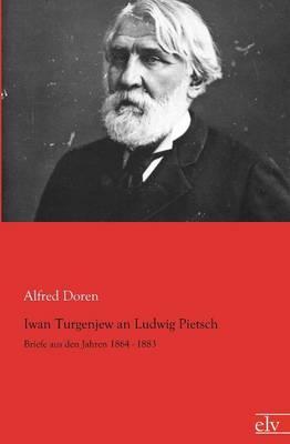 Iwan Turgenjew an Ludwig Pietsch (Paperback)