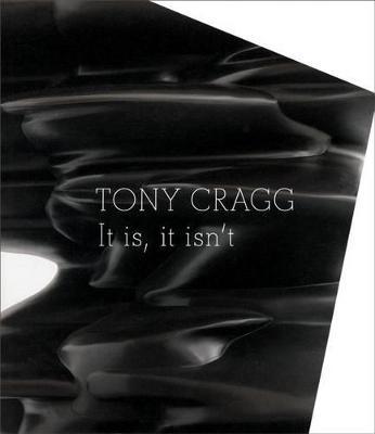 Tony Cragg: It Is, It Isn't (Hardback)