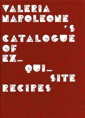 Valeria Napoleone's Catalogue of Exquisite Recipes (Hardback)