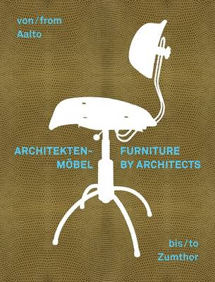 From Aalto to Zumthor: Furniture by Architects (Hardback)